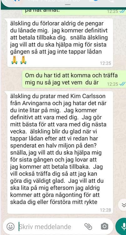 Personen som kallar sig Kim Carlsson skriver till Maria och ber henne fortsätta att ge mer pengar. Han kallar henne bland annat för älskling och säger att han är den riktiga Kim Carlsson.